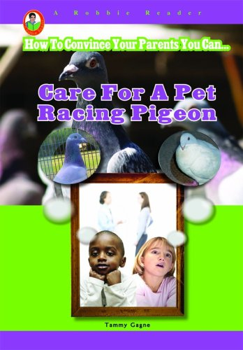 Care for a Pet Racing Pigeon (A Robbie Reader) (How to Convince Your Parents You Can...)