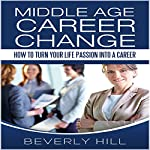 Middle Age Career Change: How to Turn Your Life Passion into a Career | Beverly Hill