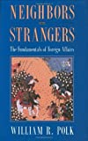 img - for Neighbors and Strangers: The Fundamentals of Foreign Affairs by Polk, William R., William Roe Polk (1997) Hardcover book / textbook / text book