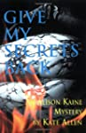 Give My Secrets Back: Alison Kaine My...