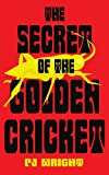 The Secret of the Golden Cricket (1425994105) by Wright, Patricia