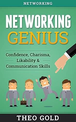 networking-networking-genius-confidence-charisma-likability-communication-skills-shyness-talk-to-any