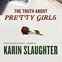 The Truth about Pretty Girls (       UNABRIDGED) by Karin Slaughter Narrated by Shannon Cochran