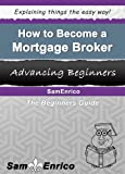 How to Become a Mortgage Broker (A Beginners Guide to Becoming a Mortgage Broker)