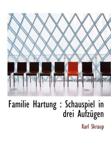 Familie Hartung: Schauspiel in Drei Aufz Gen