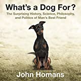 img - for What's a Dog For?: The Surprising History, Science, Philosophy, and Politics of Man's Best Friend book / textbook / text book