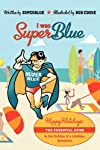 I was Superblue: Happy Holidays - The Essential Guide to the Holiday of a Lifetime, Everytime
