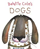 img - for Babette Cole's Dogs by Cole, Babette (2005) Hardcover book / textbook / text book