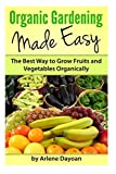img - for Organic Gardening Made Easy: The Best Way to Grow Fruits and Vegetables Organically book / textbook / text book