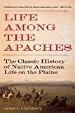 img - for Life Among the Apaches: The Classic History of Native American Life on the Plains by John C. Cremony (2015-02-17) book / textbook / text book
