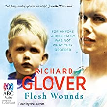 Flesh Wounds (       UNABRIDGED) by Richard Glover Narrated by Richard Glover