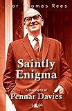 Ivor Thomas Rees Saintly Enigma: Pennar Davies (1911-2011)