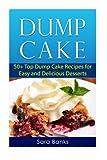 Dump Cake: 50+ Top Dump Cake Recipes For Easy And Delicious Desserts (Dump Cakes, Dump Cake Recipes) (Volume 1)