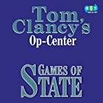 Games of State: Tom Clancy's Op-Center #3 (       UNABRIDGED) by Tom Clancy, Steve Pieczenik, Jeff Rovin Narrated by Michael Kramer