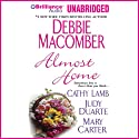 Almost Home Audiobook by Debbie Macomber, Cathy Lamb, Judy Duarte, Mary Carter Narrated by Joyce Bean, Sandra Burr, Tanya Eby, Laural Merlington