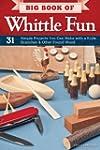 Big Book of Whittle Fun: 31 Simple Pr...