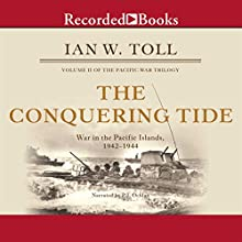 The Conquering Tide: War in the Pacific Islands, 1942-1944 Audiobook by Ian Toll Narrated by P. J. Ochlan