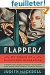Flappers: Six Women of a Dangerous Ge...