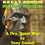 A Dry, Quiet War | Tony Daniel