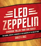 Led Zeppelin: Shadows Taller Than Our Souls (0061809144) by Cross, Charles R.