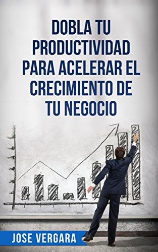 Dobla tu productividad... por José Vergara