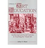 img - for [(A History of Art Education: Intellectual and Social Currents in Teaching the Visual Arts)] [Author: Arthur Efland] published on (December, 1990) book / textbook / text book