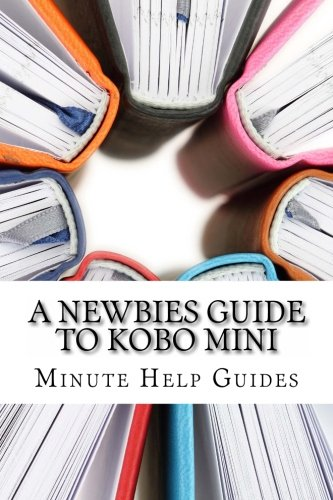 A Newbies Guide to Kobo Mini: The Unofficial Guide