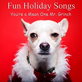 Fun Holiday Songs: You're a Mean One Mr. Grinch