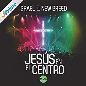 Amazon.com: Jesus En El Centro: Israel Houghton & New