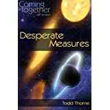 Desperate Measures (Coming Together: Off World Book 1) ~ Todd Thorne