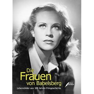 Die Frauen von Babelsberg: Lebensbilder aus 100 Jahren Filmgeschichte
