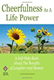 Orison Swett Marden Cheerfulness as a Life Power: A Self-Help Book About the Benefits of Laughter and Humor