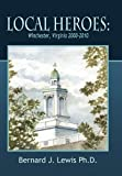 img - for Local Heroes: Winchester, Virginia 2000-2010 book / textbook / text book