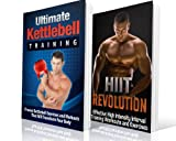 HIIT and Kettlebell Training BOX SET: Transform Your Body and Maximize Your Performance With HIIT Training/Kettlebell Training (HIIT) (HIIT, Kettlebell, ... Kettlebell Workouts, Aerobic Exercise)