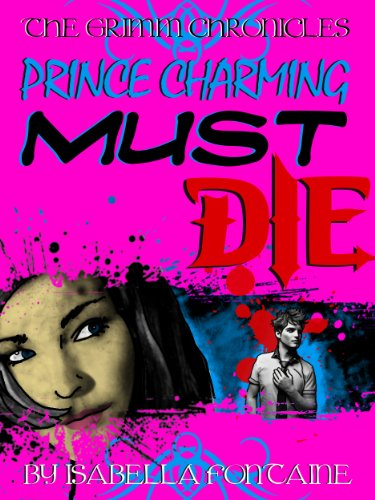 Prince Charming Must Die! (The Grimm Chronicles, Book 1)