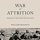 War of Attrition: Fighting the First World War (       UNABRIDGED) by William Philpott Narrated by Derek Perkins