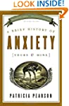 A Brief History of Anxiety (Yours and...