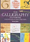 The Calligraphy Handbook: Simple Techniques and Step-by-step Projects (184448307X) by Emma Callery