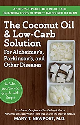 The Coconut Oil and Low-Carb Solution for Alzheimer's, Parkinson's, and Other Diseases: A Guide to Using Diet and a High-Energy Food to Protect and Nourish the Brain