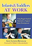 Infants and Toddlers at Work: Using Reggio-Inspired Materials to Support Brain Development (Early Childhood Education) by Ann Lewin-benham (2010) Paperback