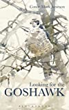 Conor Mark Jameson Looking for the Goshawk (Bloomsbury Nature Writing)