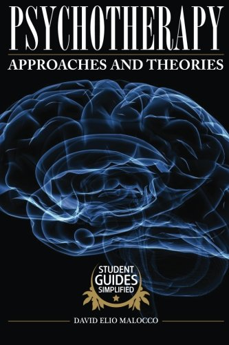 Psychotherapy: Approaches and Theories (Simplified Beginner's Guide) (Volume 5)