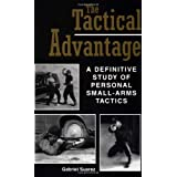 The Tactical Advantage: A Definitive Study of Personal Small-Arms Tactics