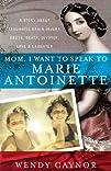 Mom, I Want to Speak to Marie Antoine…