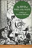 Irish of Portland, Maine, The:: A History of Forest City Hibernians