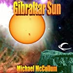 Gibraltar Sun: Gibraltar Earth, Book 2 (       UNABRIDGED) by Michael McCollum Narrated by Ramon De Ocampo