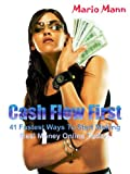 Cash Flow First: 41 Fastest Ways to Start Making Real Money Online Today!