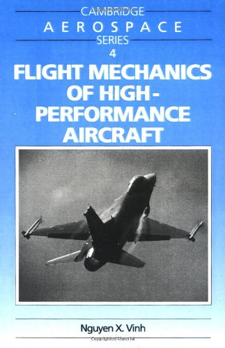 Ebook epub forum download Flight Mechanics of High-Performance Aircraft (Cambridge Aerospace Series) (English literature) FB2 by Nguyen X. Vinh