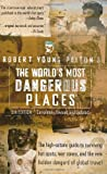 Robert Young Peltons The Worlds Most Dangerous Places: 5th Edition (Robert Young  Pelton the Worlds Most Dangerous Places)