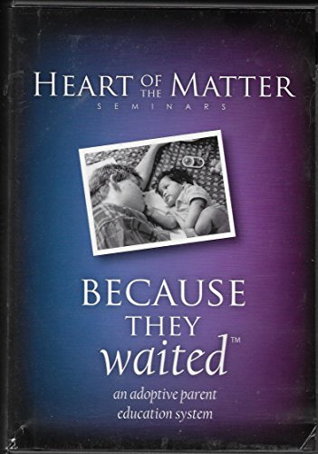 BECAUSE THEY WAITED - AN ADOPTIVE PARENT EDUCATION SYSTEM - HEART OF THE MATTER SEMINARS - DVD SERIES (Katie Sharp compare prices)